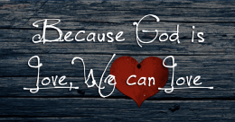 Because God is Love, We Can Love